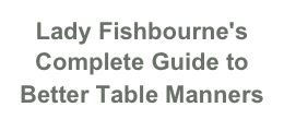 Lady Fishbourne's Complete Guide to Better Table Manners